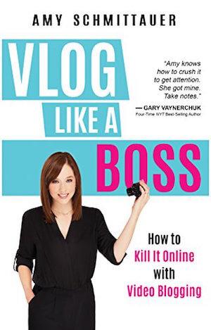 Vlog Like a Boss by Amy Schmittauer.