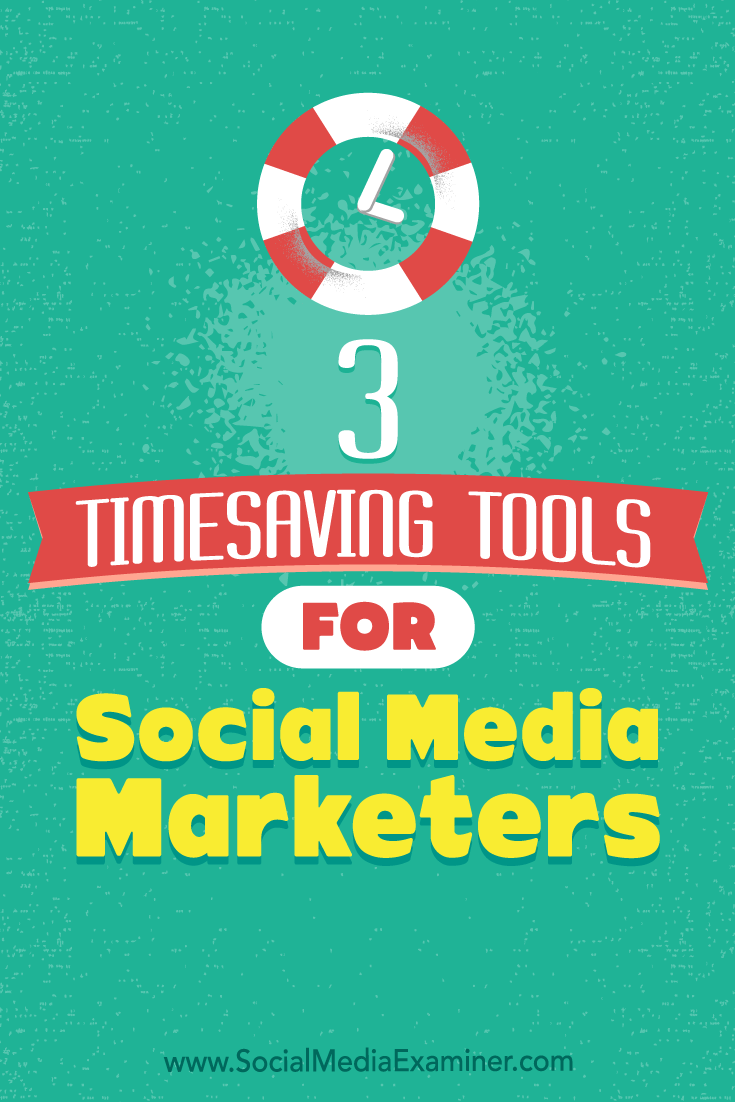 3 Timesaving Tools for Social Media Marketers by Sweta Patel on Social Media Examiner.