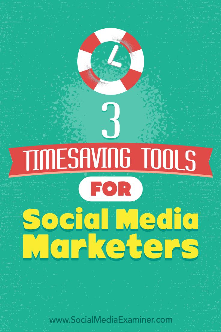 3 Timesaving Tools for Social Media Marketers by Sweta Patel on Social Media Examiner.
