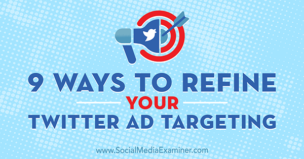 9 Ways to Refine Your Twitter Ad Targeting by Aleh Barysevich on Social Media Examiner.