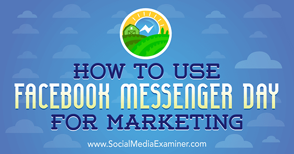 How to Use Facebook Messenger Day for Marketing by Ana Gotter on Social Media Examiner.