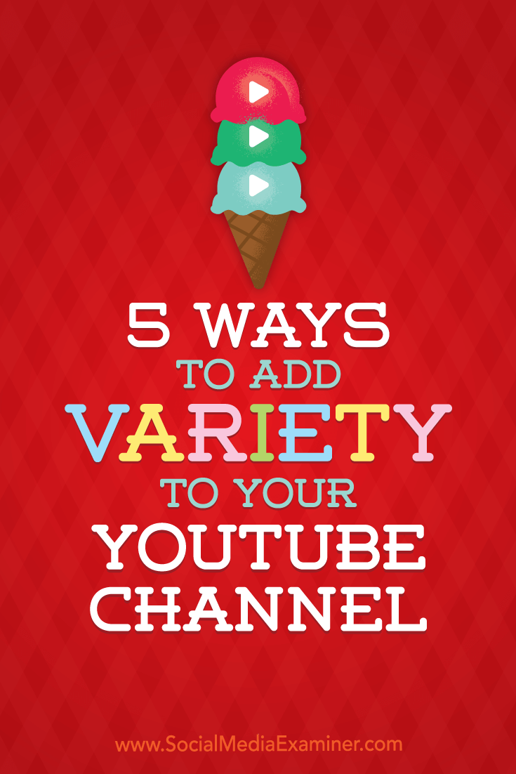 5 Ways to Add Variety to Your YouTube Channel by Ana Gotter on Social Media Examiner.