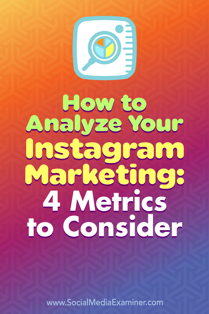 How to Analyze Your Instagram Marketing: 4 Metrics to Consider by Alexandra Lamachenka on Social Media Examiner.