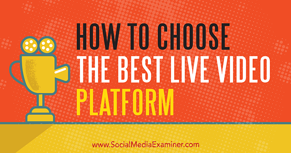 How to Choose the Best Live Video Platform by Joel Comm on Social Media Examiner.