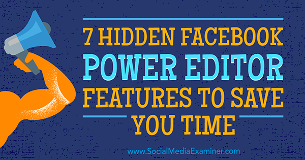 7 Hidden Facebook Power Editor Features to Save You Time by JD Prater on Social Media Examiner.