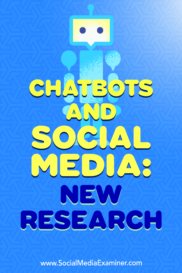 Chatbots and Social Media: New Research by Michelle Krasniak on Social Media Examiner.