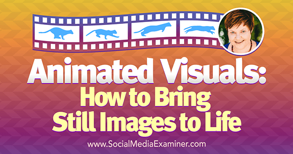 Animated Visuals: How to Bring Still Images to Life featuring insights from Donna Moritz on the Social Media Marketing Podcast.