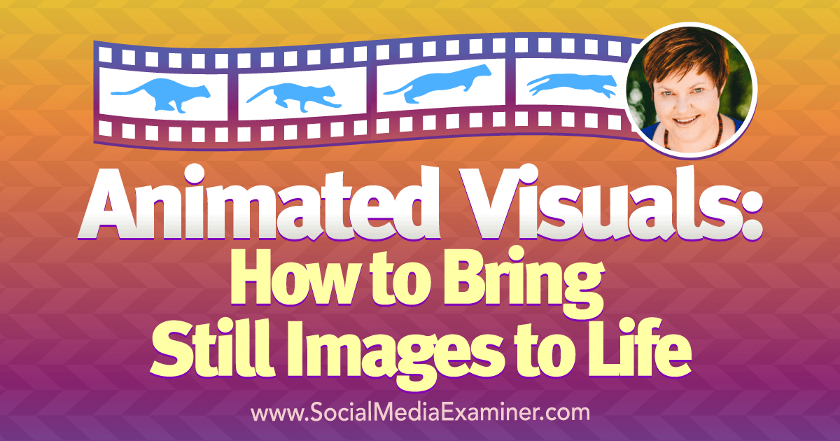 Animated Visuals: How to Bring Still Images to Life : Social Media