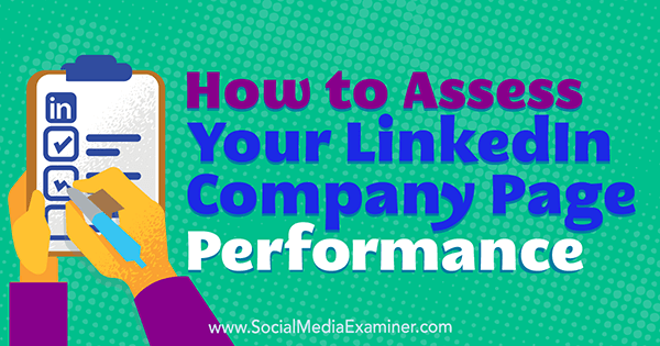 How to Assess Your LinkedIn Company Page Performance by Oren Greenberg on Social Media Examiner.