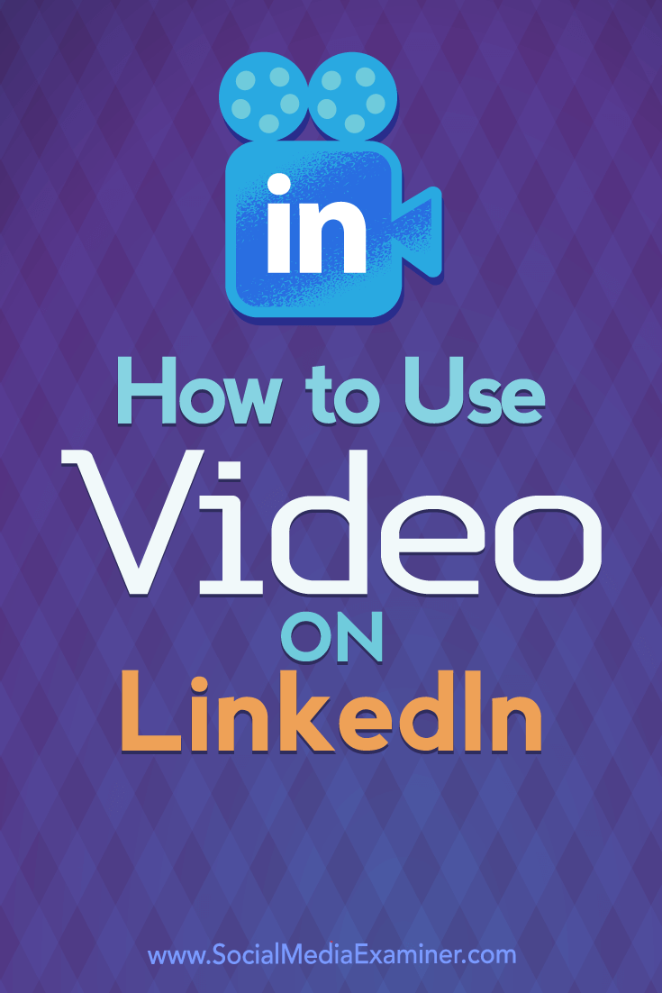 How to Use Video on LinkedIn by Viveka Von Rosen on Social Media Examiner.