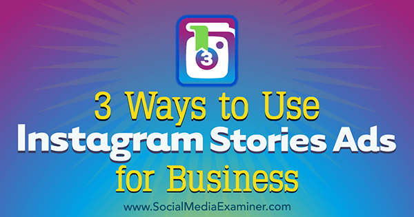3 Ways to Use Instagram Stories Ads for Business by Ana Gotter on Social Media Examiner.