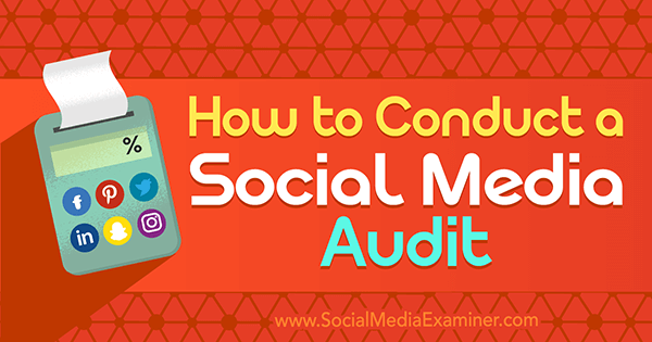 How to Conduct a Social Media Audit by Ana Gotter on Social Media Examiner.