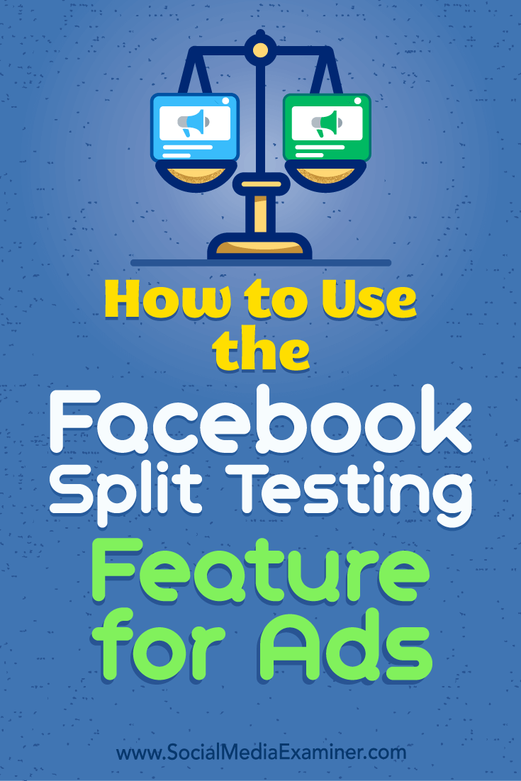 How to Use the Facebook Split Testing Feature for Ads by Jacob Baadsgaard on Social Media Examiner.