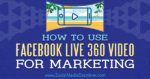 How to Use Facebook Live 360 Video for Marketing