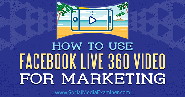 How to Use Facebook Live 360 Video for Marketing by Joel Comm on Social Media Examiner.