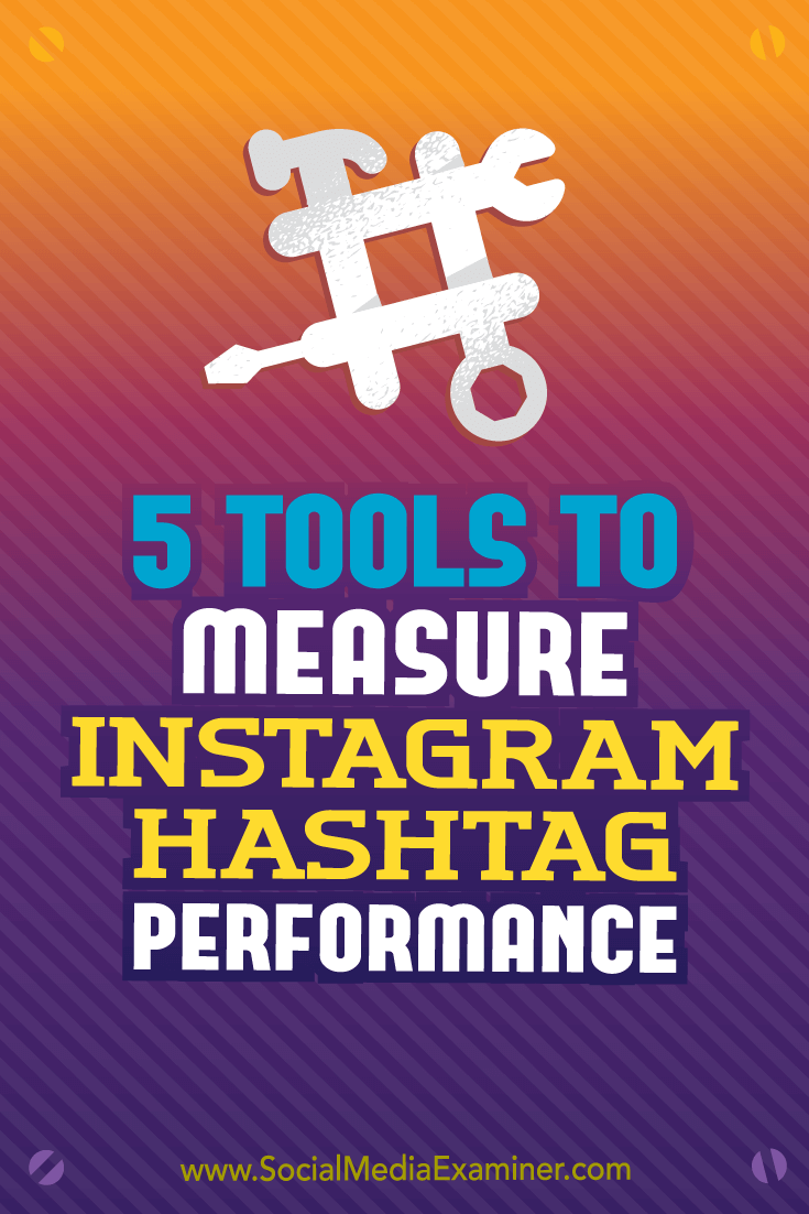 5 Tools to Measure Instagram Hashtag Performance by Krista Wiltbank on Social Media Examiner.