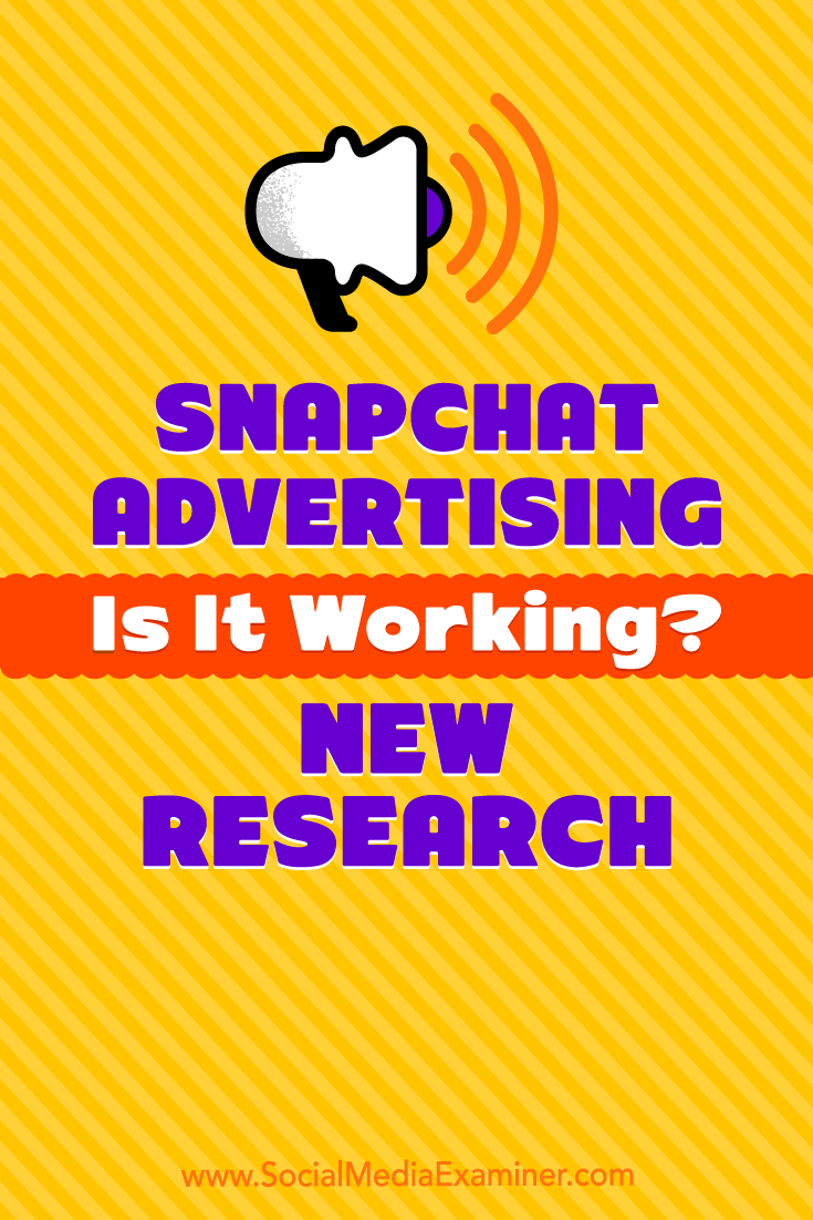 Snapchat Advertising: Is It Working? New Research by Michelle Krasniak on Social Media Examiner.