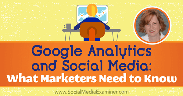 Google Analytics and Social Media: What Marketers Need to Know