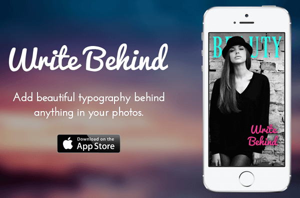 Add text behind and through images with the Write Behind app.