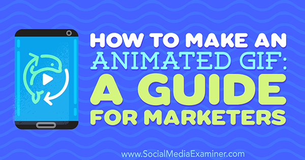 How to Make an Animated GIF: A Guide for Marketers by Peter Gartland on Social Media Examiner.