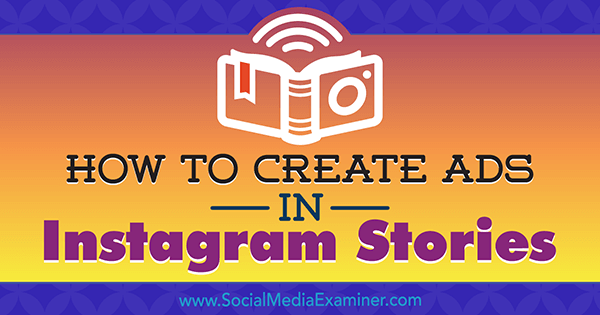 How to Create Ads in Instagram Stories: Your Guide to Instagram Stories Ads by Robert Katai on Social Media Examiner.