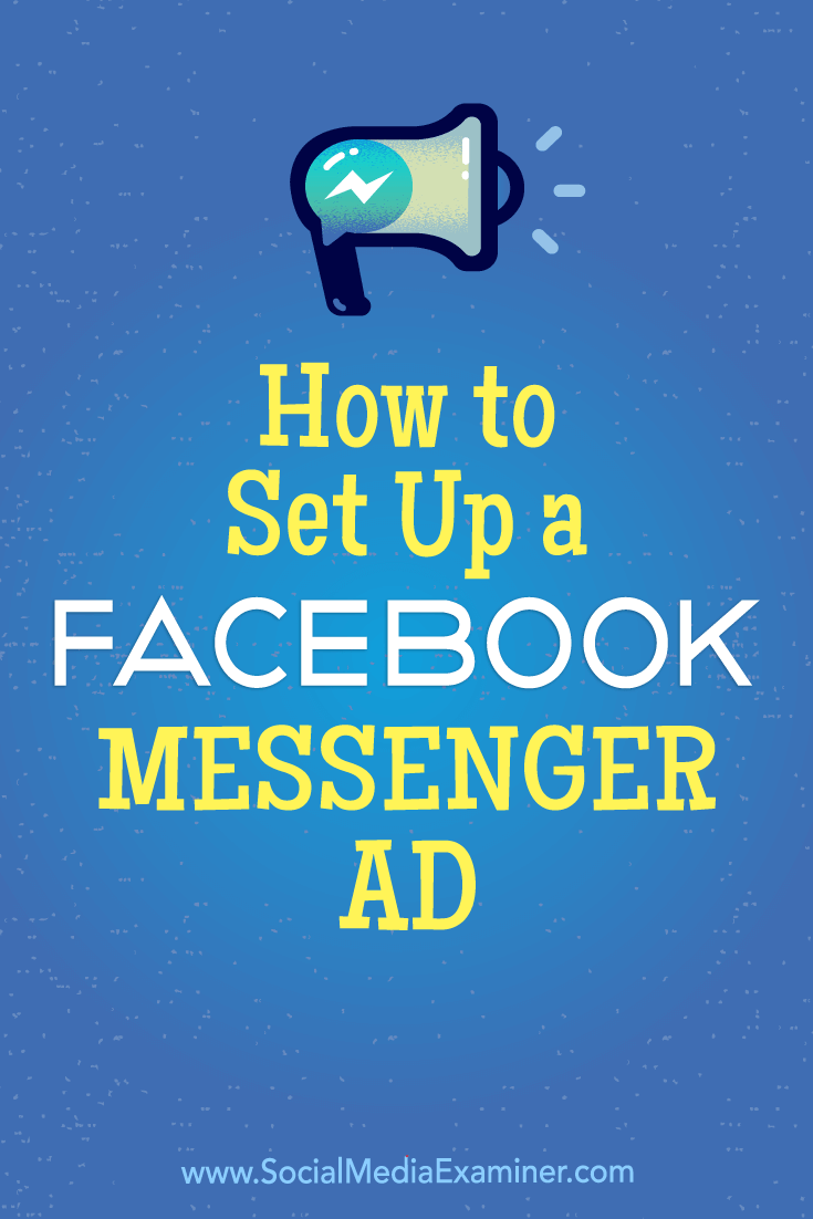 How to Set Up a Facebook Messenger Ad by Tammy Cannon on Social Media Examiner.