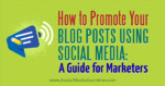 How to Promote Your Blog Posts Using Social Media: A Guide for Marketers