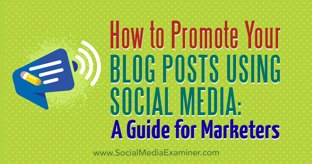 How to Promote Your Blog Posts Using Social Media: A Guide for Marketers by Melanie Tamble on Social Media Examiner.