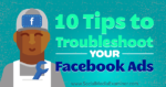 10 Tips to Troubleshoot Your Facebook Ads