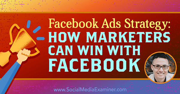 Facebook Ads Strategy: How Marketers Can Win With Facebook featuring insights from Nicholas Kusmich on the Social Media Marketing Podcast.