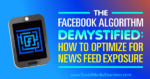 The Facebook Algorithm Demystified: How to Optimize for News Feed Exposure