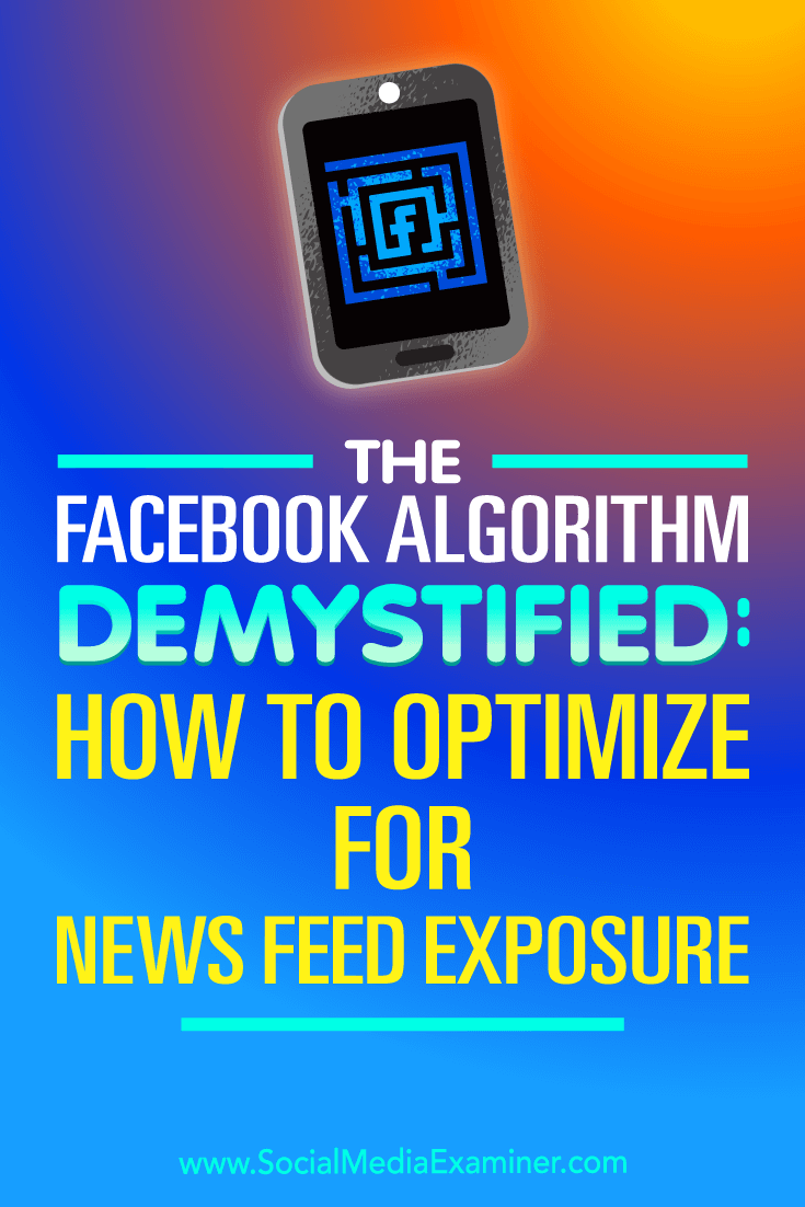 The Facebook Algorithm Demystified: How to Optimize for News Feed Exposure by Paul Ramondo on Social Media Examiner.