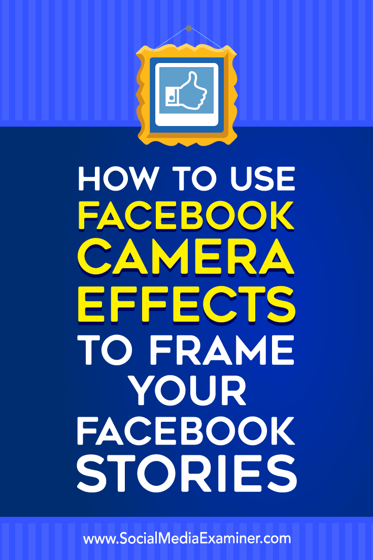How to Use Facebook Camera Effects to create Facebook Event Frames and Location Frames on Social Media Examiner.