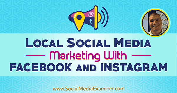 Local Social Media Marketing With Facebook and Instagram featuring insights from Bruce Irving on the Social Media Marketing Podcast.