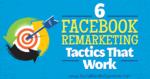 6 Facebook Remarketing Tactics That Work