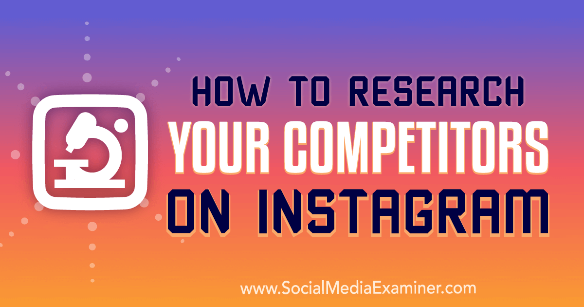 How to Research Your Competitors on Instagram : Social Media