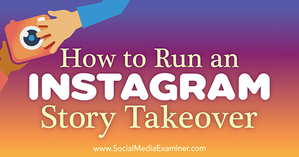 How to Run an Instagram Story Takeover by Peg Fitzpatrick on Social Media Examiner.