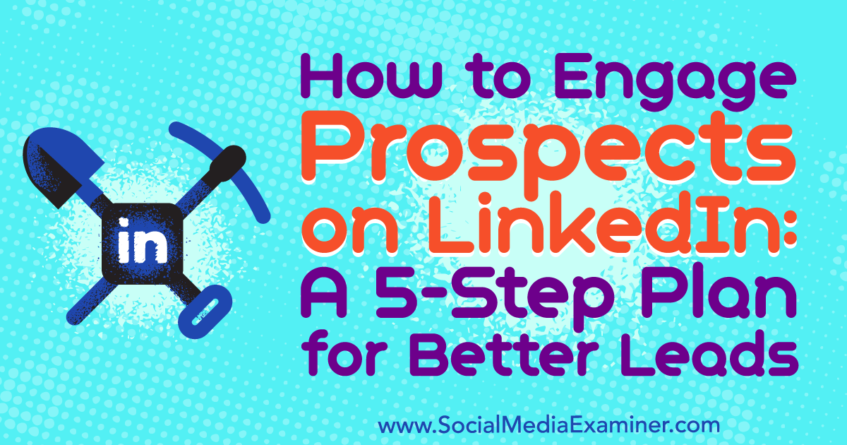 How to Engage Prospects on LinkedIn: A 5-Step Plan for Better Leads