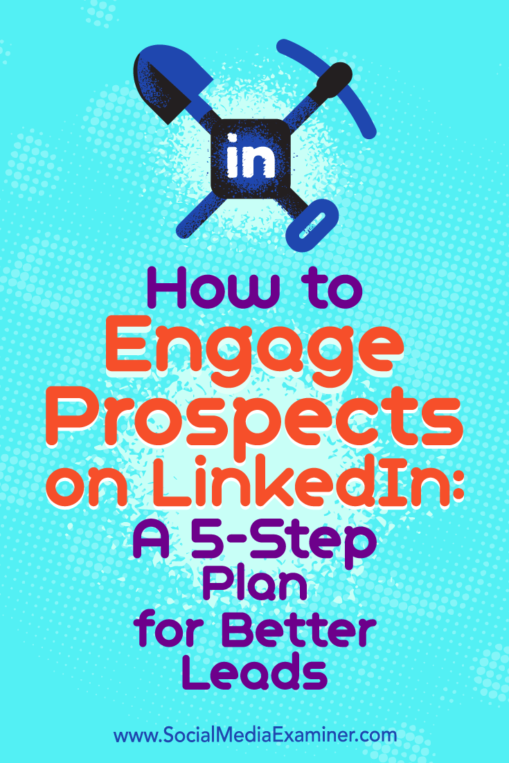How to Engage Prospects on LInkedIn: A 5-Step Plan for Better Leads by Kylie Chown on Social Media Examiner.