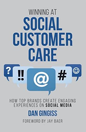 Winning at Social Customer Care by Dan Gingiss.