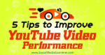 5 Tips to Improve YouTube Video Performance