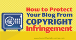 How to Protect Your Blog Content From Copyright Infringement