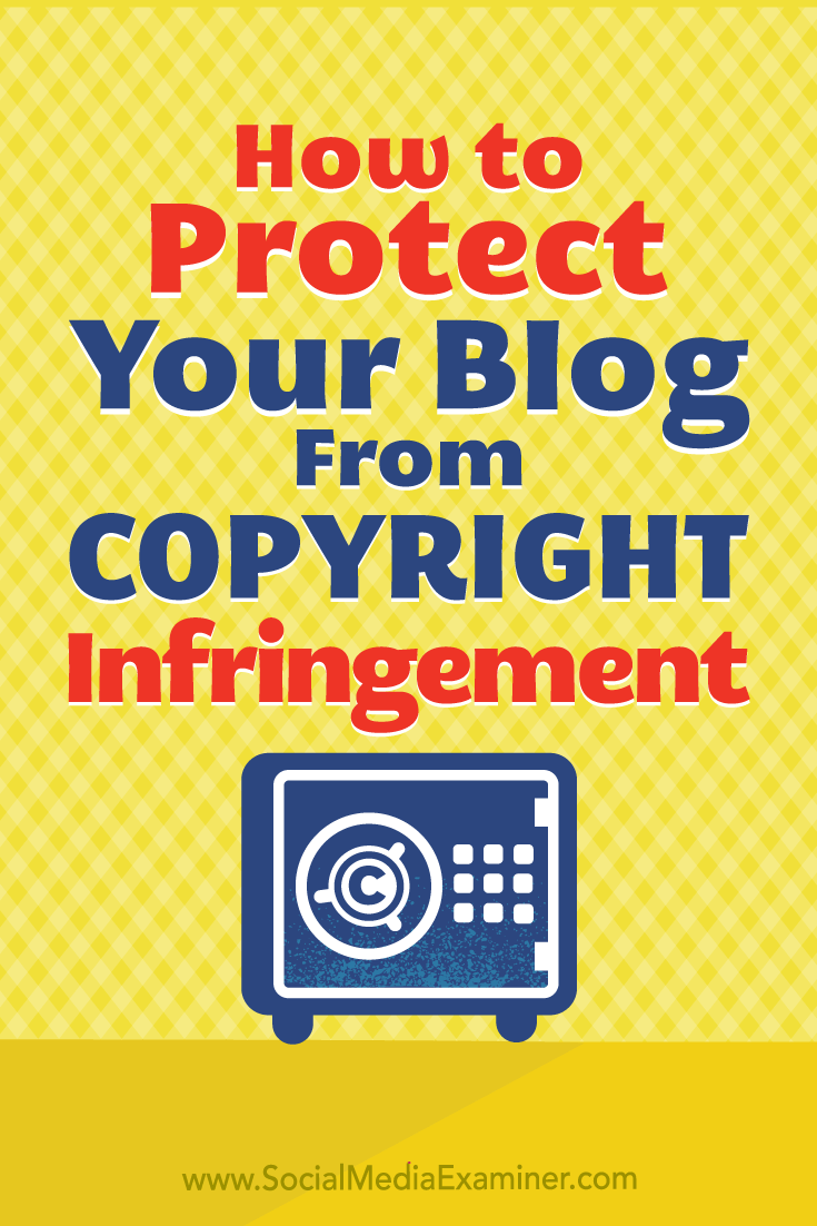 How to Protect Your Blog Content From Copyright Infringement by Sarah Kornblet on Social Media Examiner.