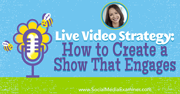 Live Video Strategy: How to Create a Show That Engages featuring insights from Luria Petrucci on the Social Media Marketing Podcast.