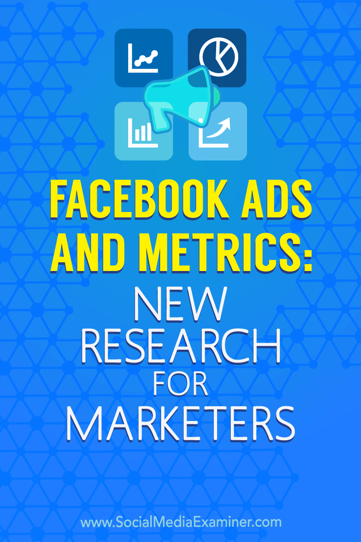Facebook Ads and Metrics: New Research for Marketers by Michelle Krasniak on Social Media Examiner.