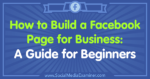 How to Build a Facebook Page for Business: A Guide for Beginners