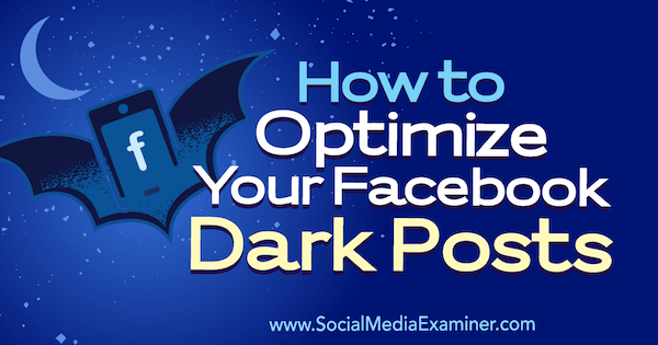 how to optimize your facebook dark posts social media