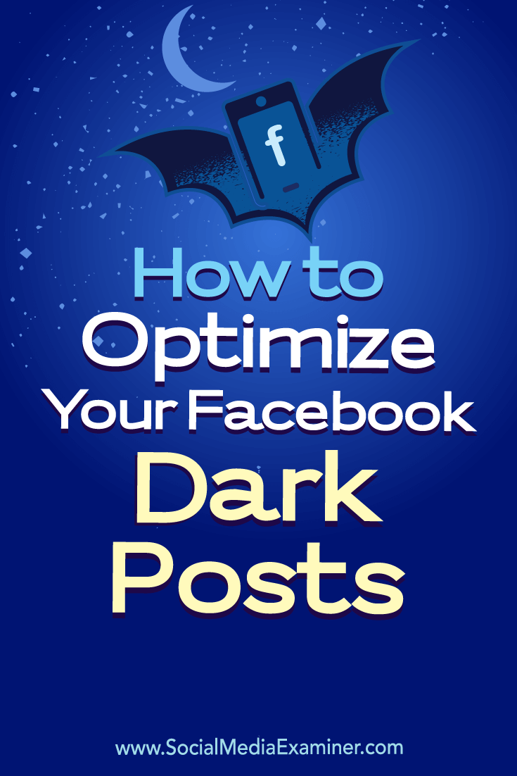 How to Optimize Your Facebook Dark Posts by Eleanor Pierce on Social Media Examiner.