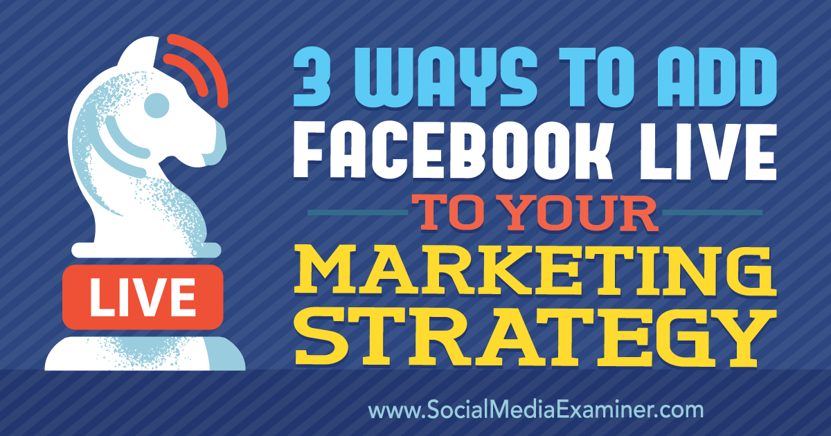 3 Ways to Add Facebook Live to Your Marketing Strategy