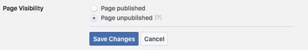 Không xuất bản trang Facebook của bạn trong khi bạn làm việc để chuẩn bị cho nó sẵn sàng để khởi chạy.